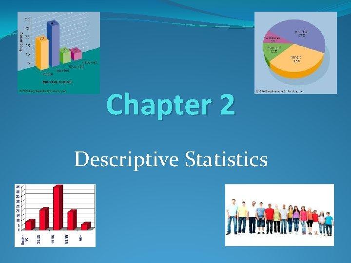 Chapter 2 Descriptive Statistics