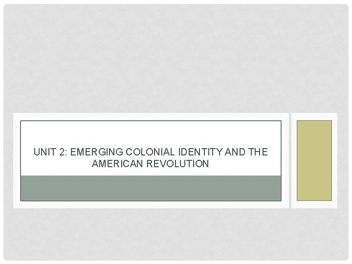 UNIT 2: EMERGING COLONIAL IDENTITY AND THE AMERICAN REVOLUTION