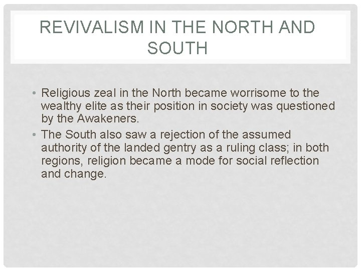 REVIVALISM IN THE NORTH AND SOUTH • Religious zeal in the North became worrisome