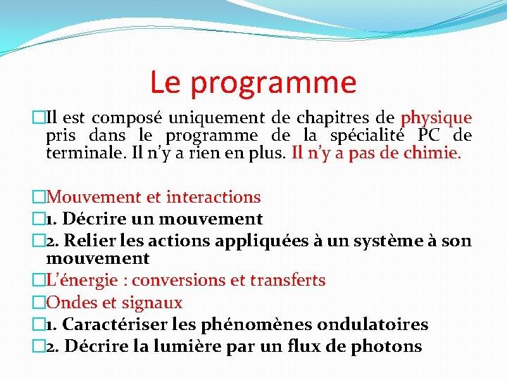 Le programme �Il est composé uniquement de chapitres de physique pris dans le programme