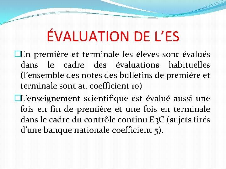 ÉVALUATION DE L'ES �En première et terminale les élèves sont évalués dans le cadre
