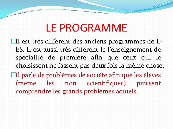 LE PROGRAMME �Il est très différent des anciens programmes de LES. Il est aussi
