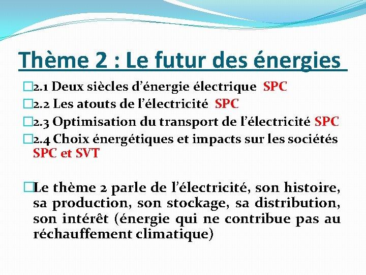 Thème 2 : Le futur des énergies � 2. 1 Deux siècles d'énergie électrique
