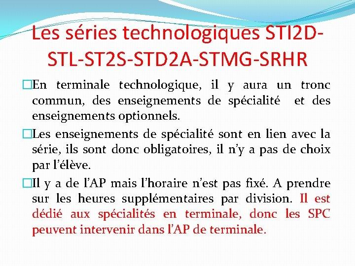 Les séries technologiques STI 2 DSTL-ST 2 S-STD 2 A-STMG-SRHR �En terminale technologique, il