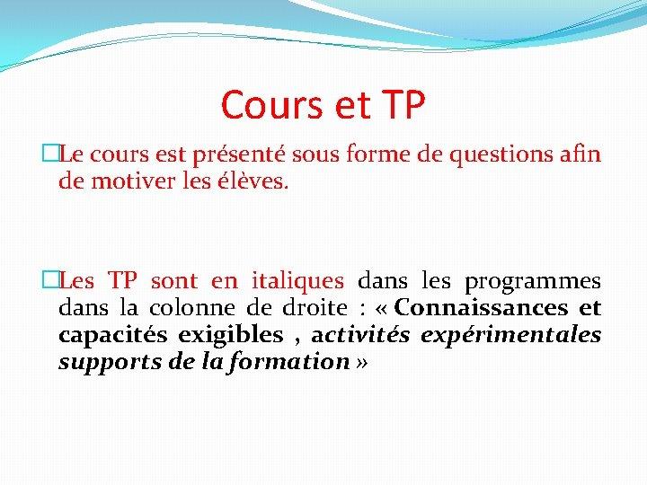 Cours et TP �Le cours est présenté sous forme de questions afin de motiver