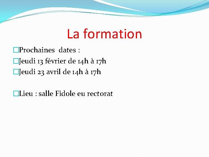 La formation �Prochaines dates : �Jeudi 13 février de 14 h à 17 h