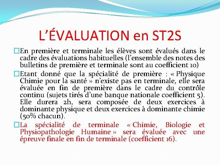 L'ÉVALUATION en ST 2 S �En première et terminale les élèves sont évalués dans