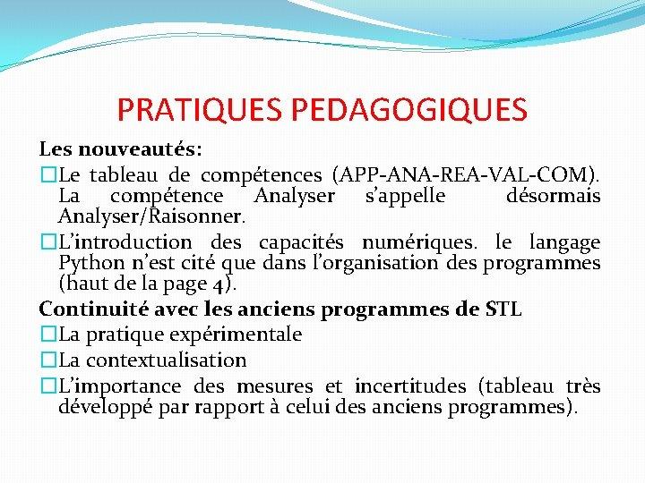 PRATIQUES PEDAGOGIQUES Les nouveautés: �Le tableau de compétences (APP-ANA-REA-VAL-COM). La compétence Analyser s'appelle désormais