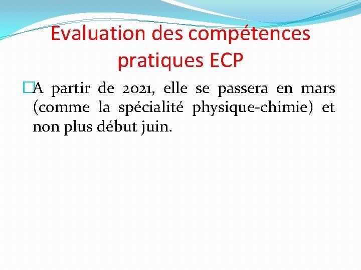 Evaluation des compétences pratiques ECP �A partir de 2021, elle se passera en mars