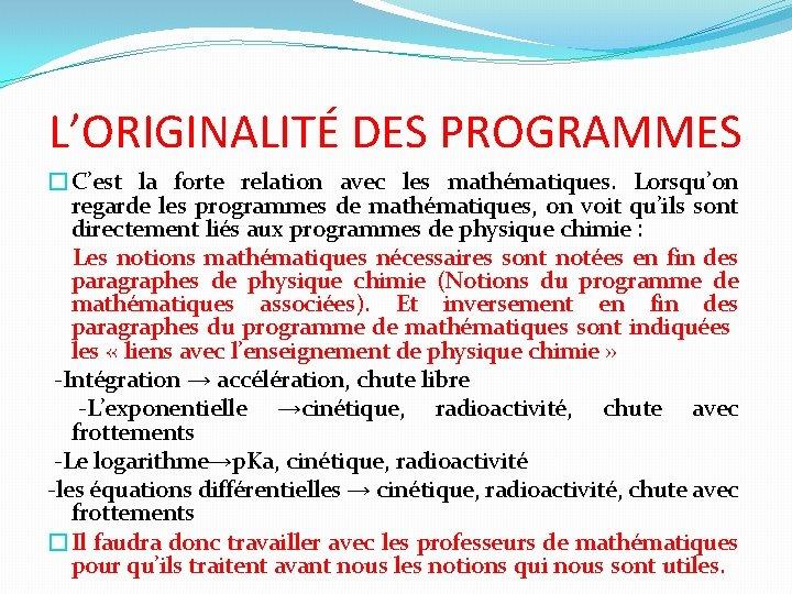 L'ORIGINALITÉ DES PROGRAMMES �C'est la forte relation avec les mathématiques. Lorsqu'on regarde les programmes