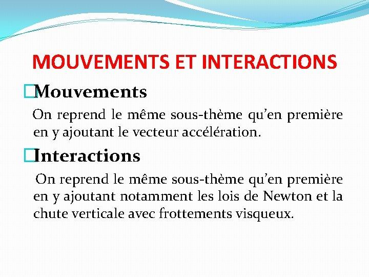 MOUVEMENTS ET INTERACTIONS �Mouvements On reprend le même sous-thème qu'en première en y ajoutant