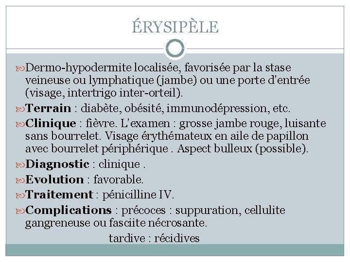 ÉRYSIPÈLE Dermo-hypodermite localisée, favorisée par la stase veineuse ou lymphatique (jambe) ou une porte