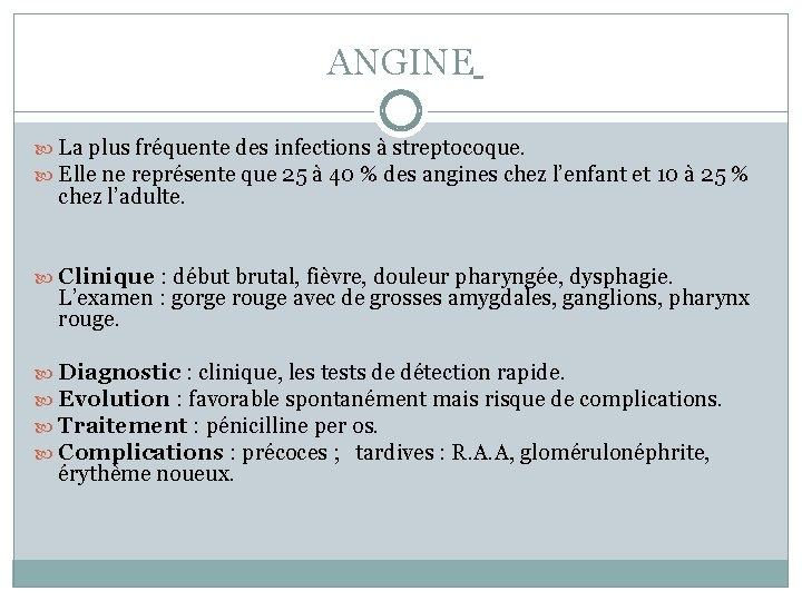 ANGINE La plus fréquente des infections à streptocoque. Elle ne représente que 25