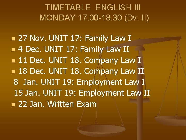 TIMETABLE ENGLISH III MONDAY 17. 00 -18. 30 (Dv. II) 27 Nov. UNIT 17: