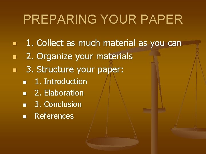 PREPARING YOUR PAPER n n n 1. Collect as much material as you can