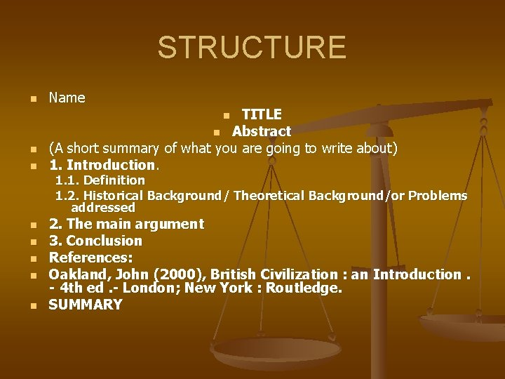 STRUCTURE n Name TITLE n Abstract (A short summary of what you are going