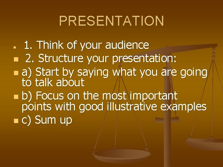 PRESENTATION 1. Think of your audience n 2. Structure your presentation: n a) Start