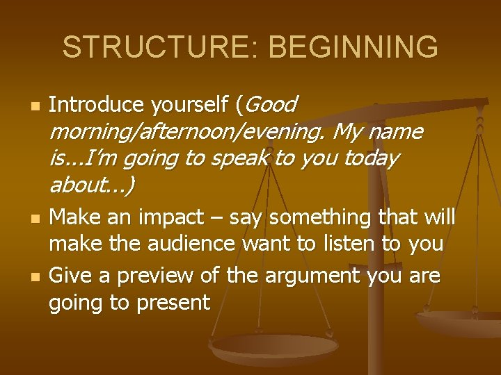 STRUCTURE: BEGINNING n n n Introduce yourself (Good morning/afternoon/evening. My name is. . .