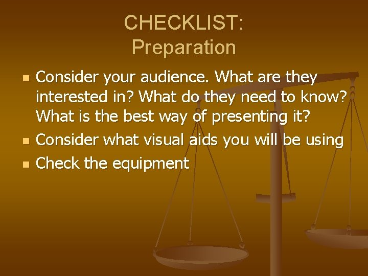 CHECKLIST: Preparation n Consider your audience. What are they interested in? What do they