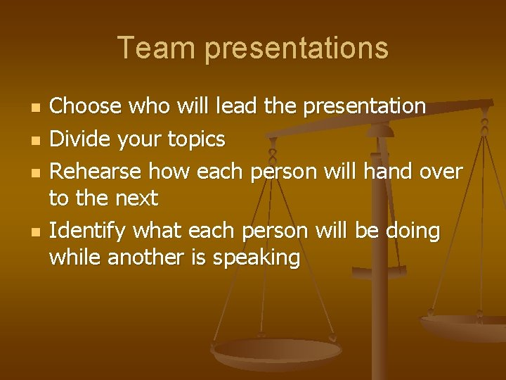 Team presentations n n Choose who will lead the presentation Divide your topics Rehearse