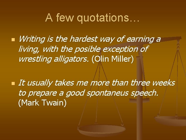 A few quotations… n n Writing is the hardest way of earning a living,