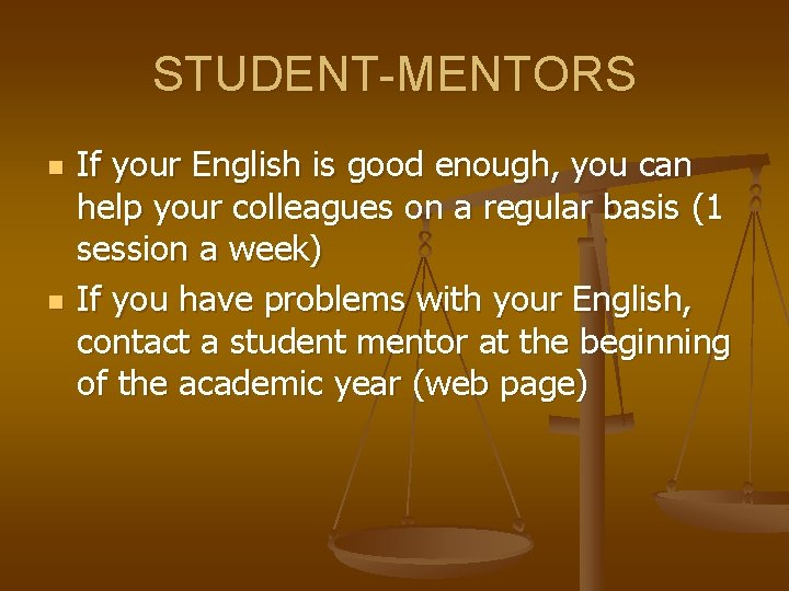 STUDENT-MENTORS n n If your English is good enough, you can help your colleagues