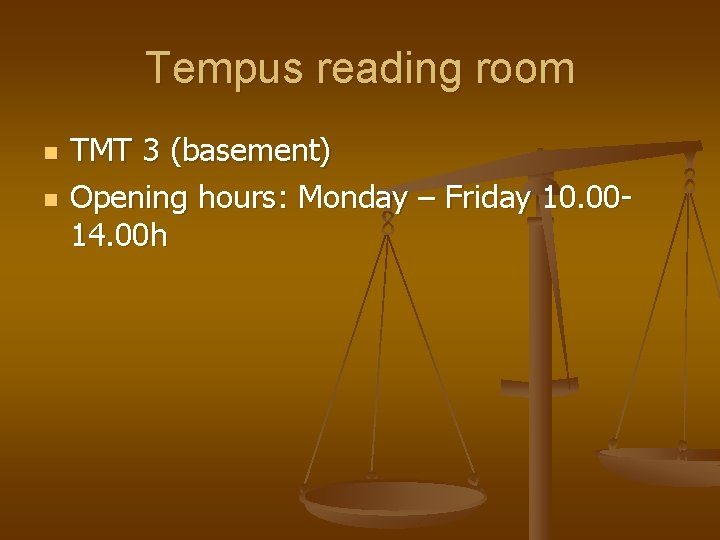 Tempus reading room n n TMT 3 (basement) Opening hours: Monday – Friday 10.