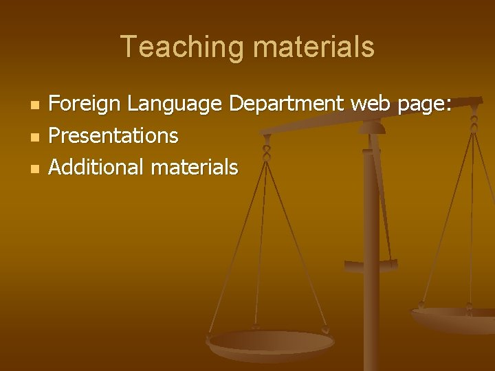Teaching materials n n n Foreign Language Department web page: Presentations Additional materials