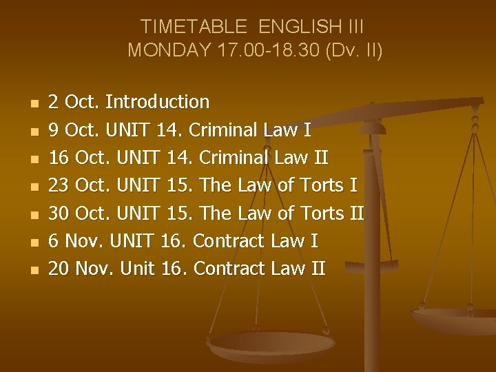 TIMETABLE ENGLISH III MONDAY 17. 00 -18. 30 (Dv. II) n n n n