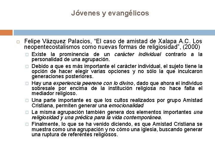 """Jóvenes y evangélicos Felipe Vázquez Palacios, """"El caso de amistad de Xalapa A. C."""
