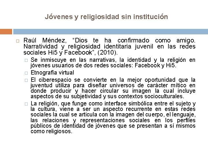 """Jóvenes y religiosidad sin institución Raúl Méndez, """"Dios te ha confirmado como amigo. Narratividad"""
