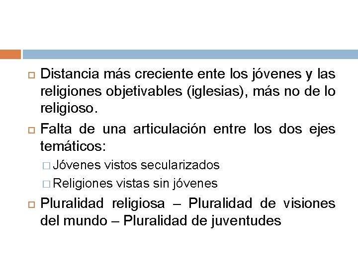 Distancia más creciente los jóvenes y las religiones objetivables (iglesias), más no de