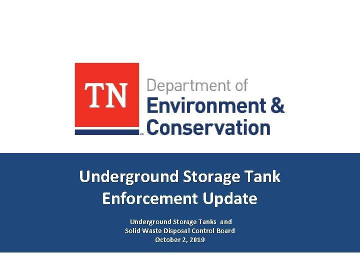 Underground Storage Tank Enforcement Update Underground Storage Tanks and Solid Waste Disposal Control Board