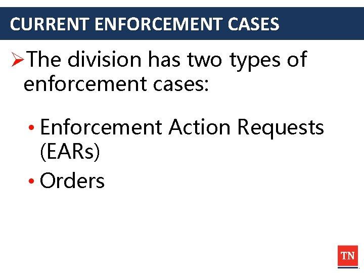CURRENT ENFORCEMENT CASES ØThe division has two types of enforcement cases: • Enforcement Action