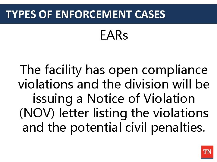 TYPES OF ENFORCEMENT CASES EARs The facility has open compliance violations and the division