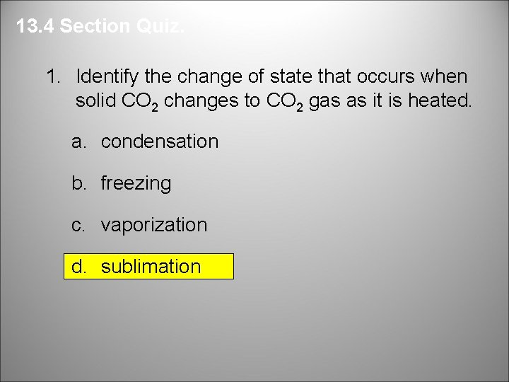 13. 4 Section Quiz. 1. Identify the change of state that occurs when solid