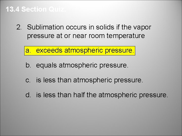 13. 4 Section Quiz. 2. Sublimation occurs in solids if the vapor pressure at