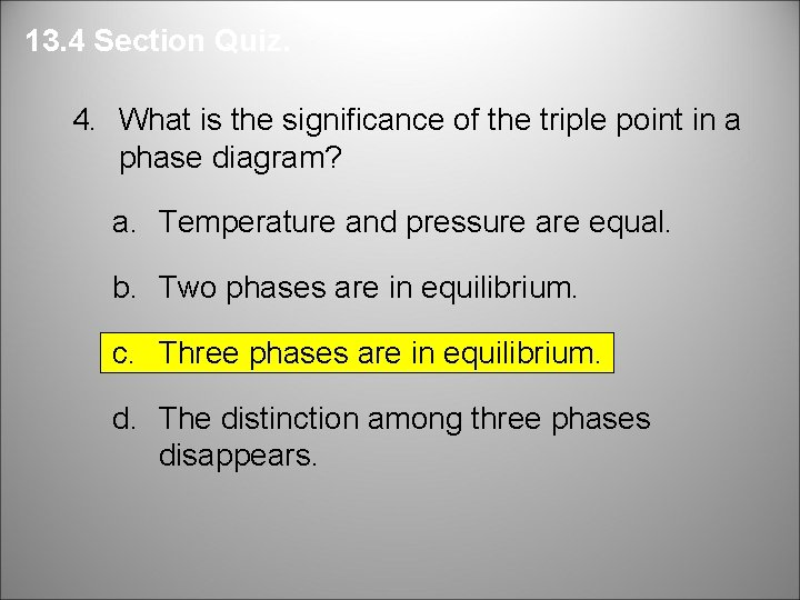 13. 4 Section Quiz. 4. What is the significance of the triple point in