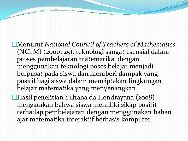�Menurut National Council of Teachers of Mathematics (NCTM) (2000: 25), teknologi sangat esensial dalam
