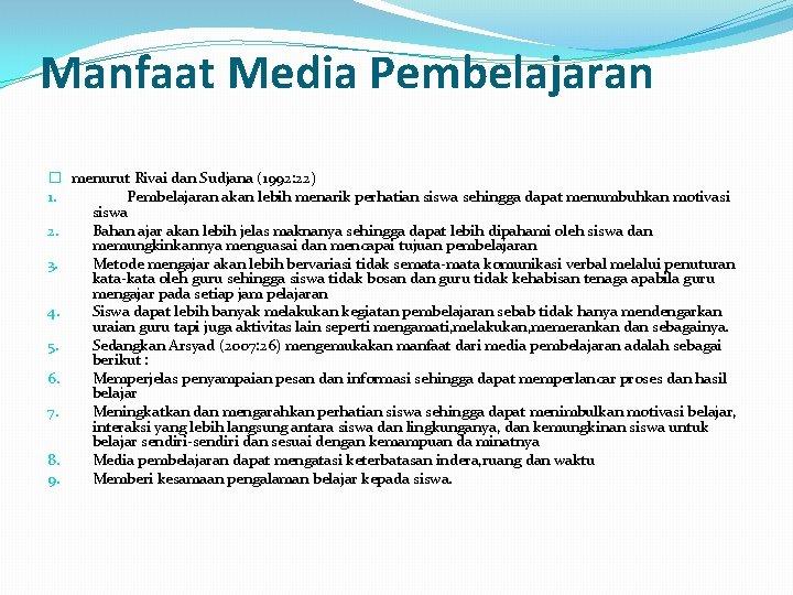 Manfaat Media Pembelajaran � menurut Rivai dan Sudjana (1992: 22) 1. Pembelajaran akan lebih