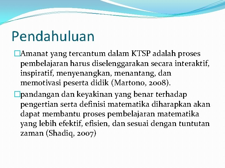 Pendahuluan �Amanat yang tercantum dalam KTSP adalah proses pembelajaran harus diselenggarakan secara interaktif, inspiratif,