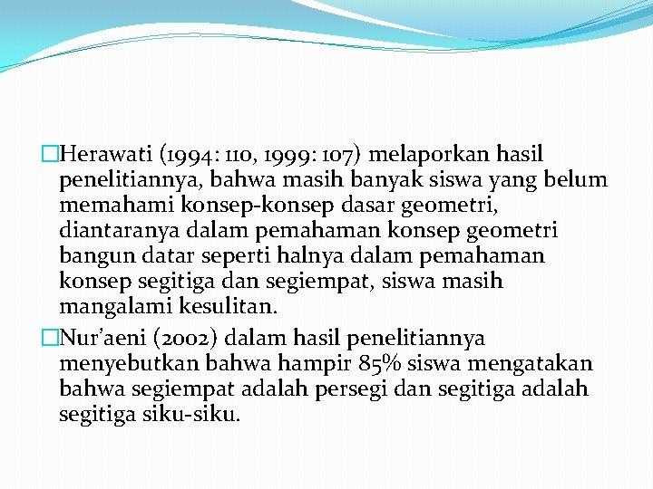 �Herawati (1994: 110, 1999: 107) melaporkan hasil penelitiannya, bahwa masih banyak siswa yang belum