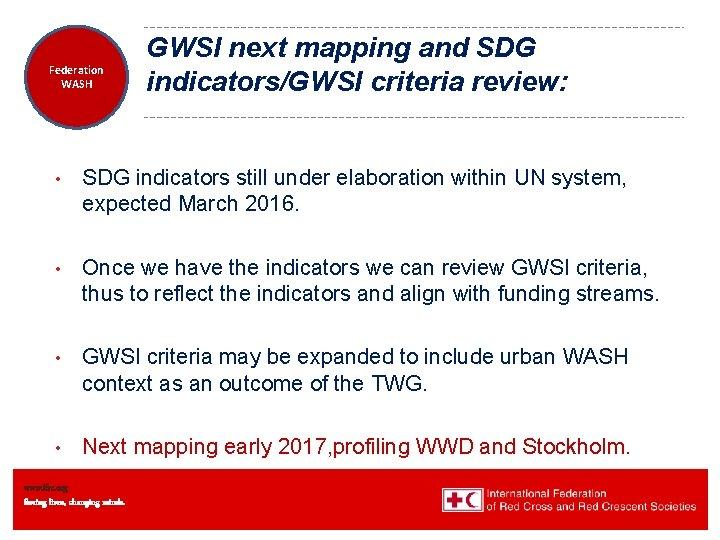 Federation Health WASH Wat. San/EH GWSI next mapping and SDG indicators/GWSI criteria review: •