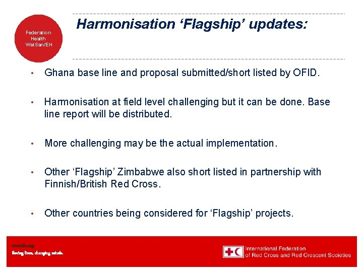 Federation Health Wat. San/EH Harmonisation 'Flagship' updates: • Ghana base line and proposal submitted/short