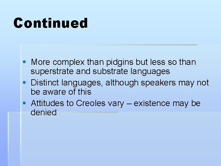 Continued § More complex than pidgins but less so than superstrate and substrate languages