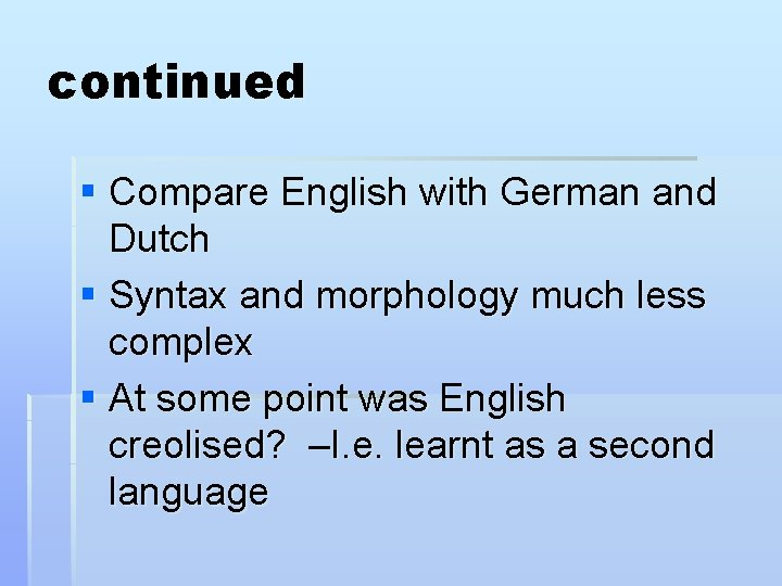 continued § Compare English with German and Dutch § Syntax and morphology much less