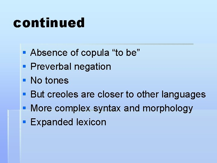 """continued § § § Absence of copula """"to be"""" Preverbal negation No tones But"""