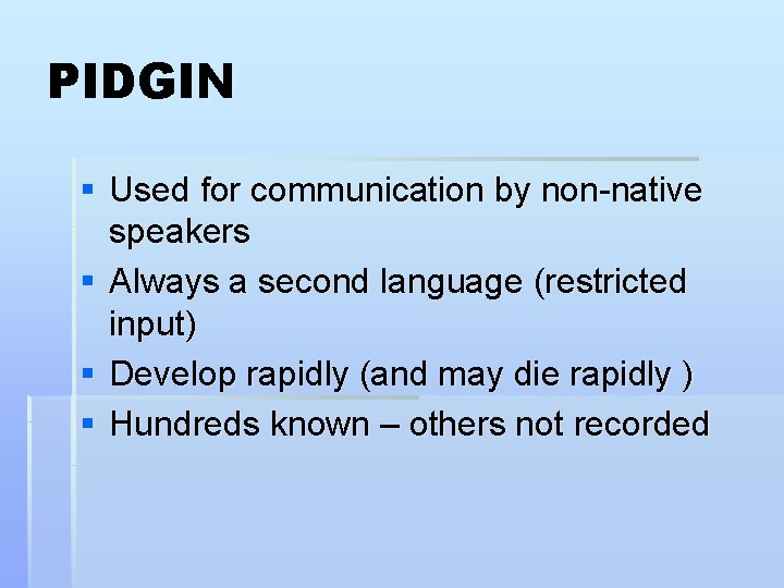 PIDGIN § Used for communication by non-native speakers § Always a second language (restricted