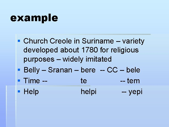 example § Church Creole in Suriname – variety developed about 1780 for religious purposes