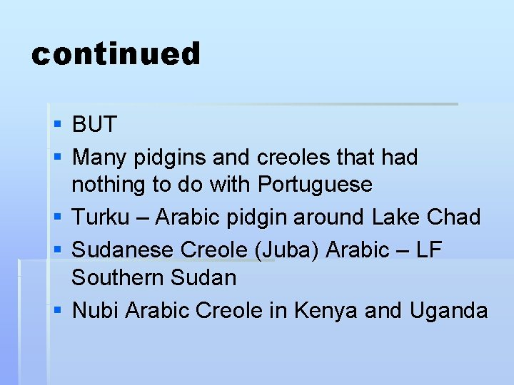 continued § BUT § Many pidgins and creoles that had nothing to do with